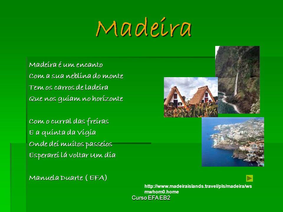 Curso EFA EB2 Madeira Madeira é um encanto Com a sua neblina do monte Tem os carros de ladeira Que nos guiam no horizonte Com o curral das freiras E a quinta da Vigia Onde dei muitos passeios Esperarei lá voltar Um dia Manuela Duarte ( EFA) http://www.madeiraislands.travel/pls/madeira/ws mwhom0.home