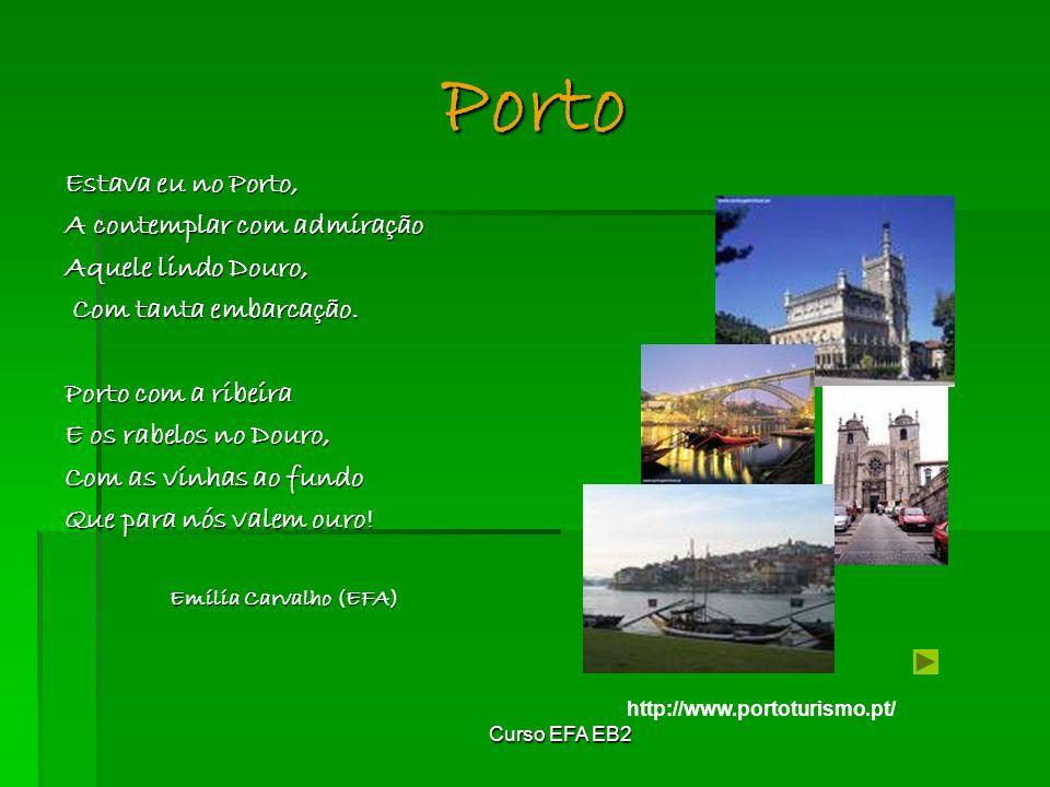 Curso EFA EB2 Estava eu no Porto, A contemplar com admiração Aquele lindo Douro, Com tanta embarcação.
