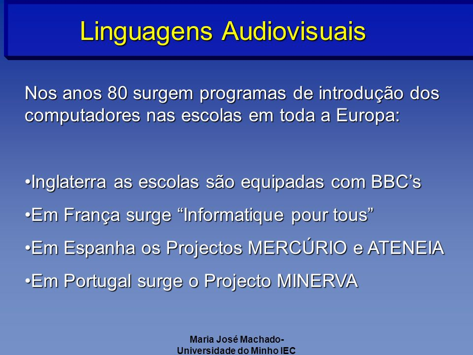 Maria José Machado- Universidade do Minho IEC Linguagens Audiovisuais Trajectória dos anos 90 Neste período puseram-se fundamentalmente duas questões: 1.Porque teremos que nos preocupar com o estudo dos meios.