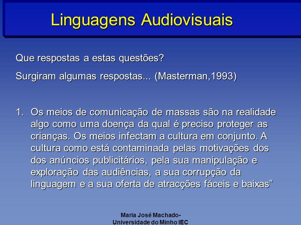 Maria José Machado- Universidade do Minho IEC Linguagens Audiovisuais Que respostas a estas questões.