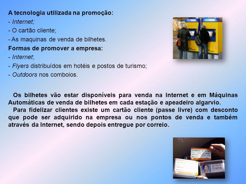 A tecnologia utilizada na promoção: - Internet; - O cartão cliente; - As maquinas de venda de bilhetes. Formas de promover a empresa: - Internet; - Fl