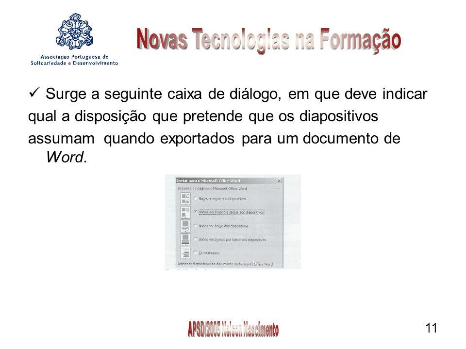 11 Surge a seguinte caixa de diálogo, em que deve indicar qual a disposição que pretende que os diapositivos assumam quando exportados para um documento de Word.