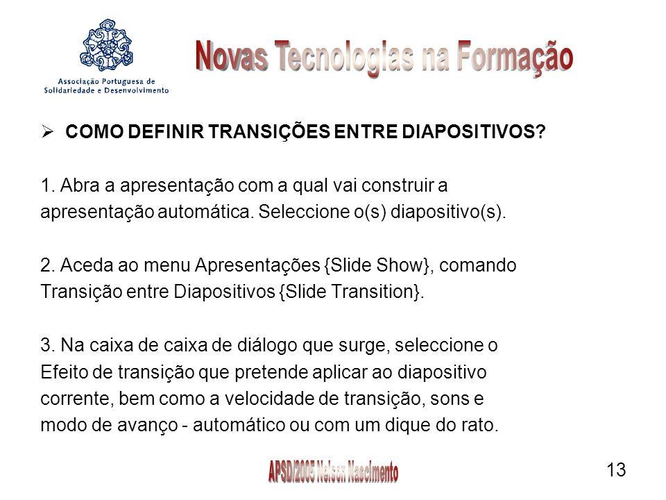 13 COMO DEFINIR TRANSIÇÕES ENTRE DIAPOSITIVOS. 1.