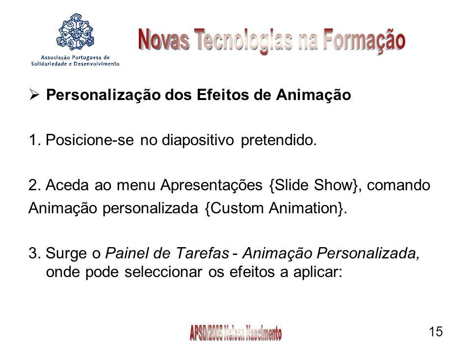 15 Personalização dos Efeitos de Animação 1. Posicione-se no diapositivo pretendido.