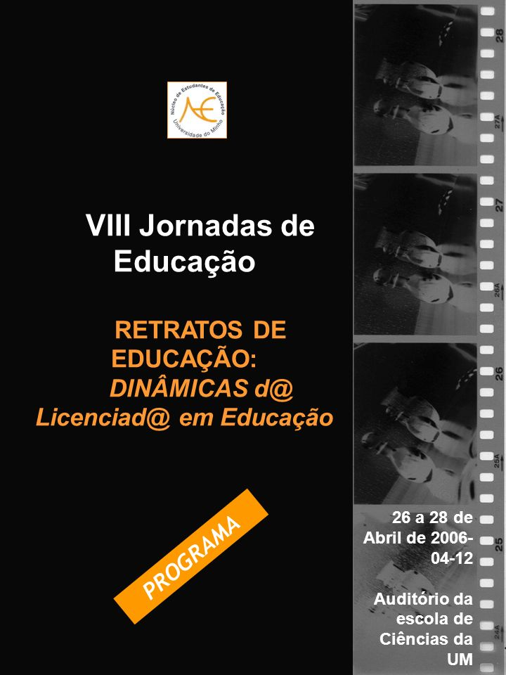 VIII Jornadas de Educação RETRATOS DE EDUCAÇÃO: DINÂMICAS d@ Licenciad@ em Educação 26 a 28 de Abril de 2006- 04-12 Auditório da escola de Ciências da UM PROGRAMA