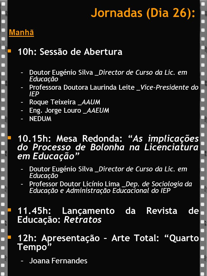 Jornadas (Dia 26): Tarde 14h: Percursos em Animação Educativa –Doutor José Carlos Casulo _Dep.