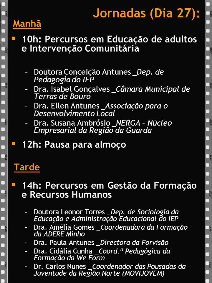 Jornadas (Dia 27): Manhã 10h: Percursos em Educação de adultos e Intervenção Comunitária –Doutora Conceição Antunes _Dep.