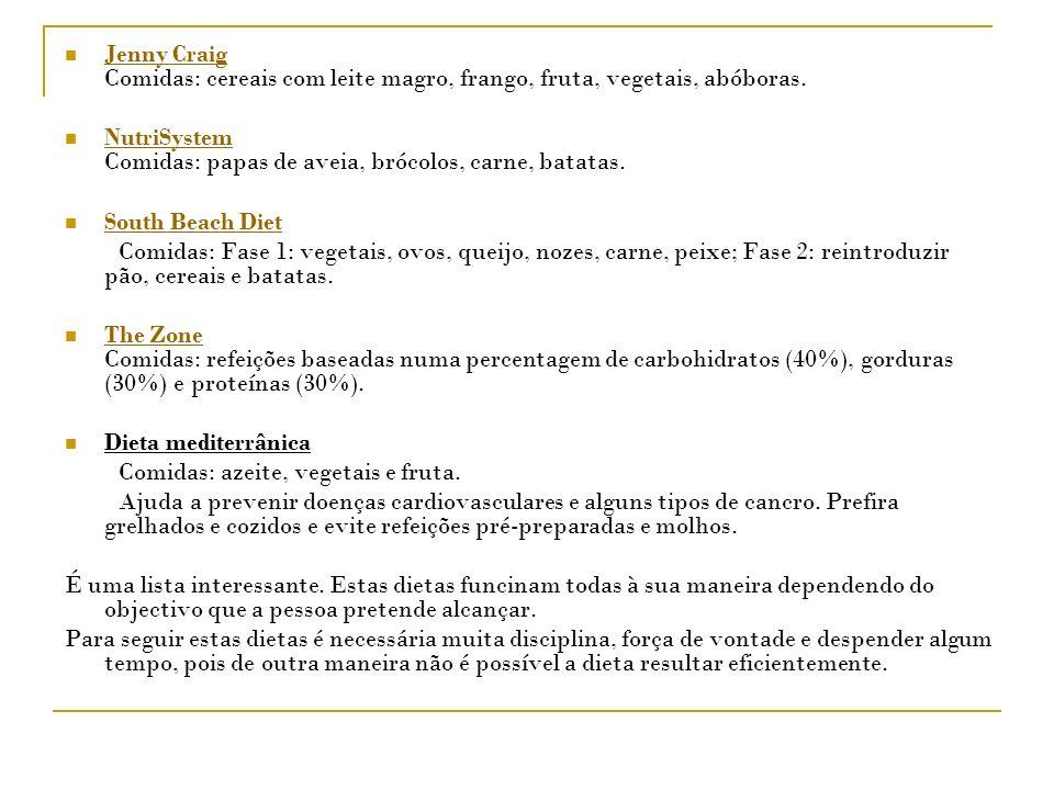 Jenny Craig Comidas: cereais com leite magro, frango, fruta, vegetais, abóboras. Jenny Craig NutriSystem Comidas: papas de aveia, brócolos, carne, bat