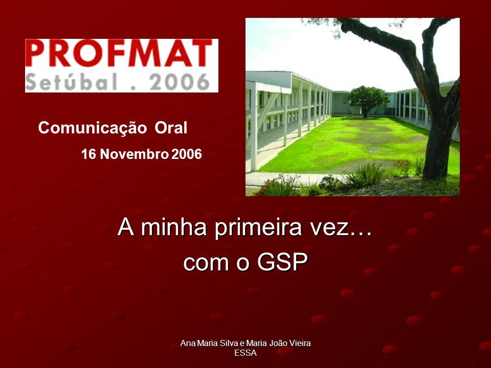 Ana Maria Silva e Maria João Vieira ESSA A minha primeira vez… com o GSP Comunicação Oral 16 Novembro 2006