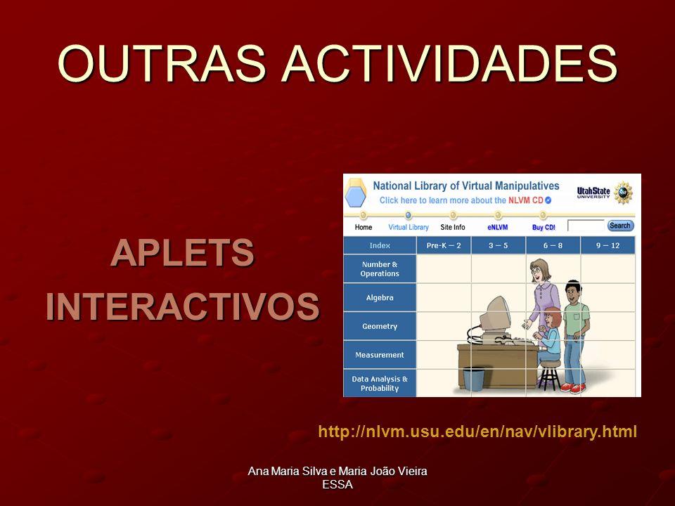 Ana Maria Silva e Maria João Vieira ESSA OUTRAS ACTIVIDADES APLETSINTERACTIVOS http://nlvm.usu.edu/en/nav/vlibrary.html