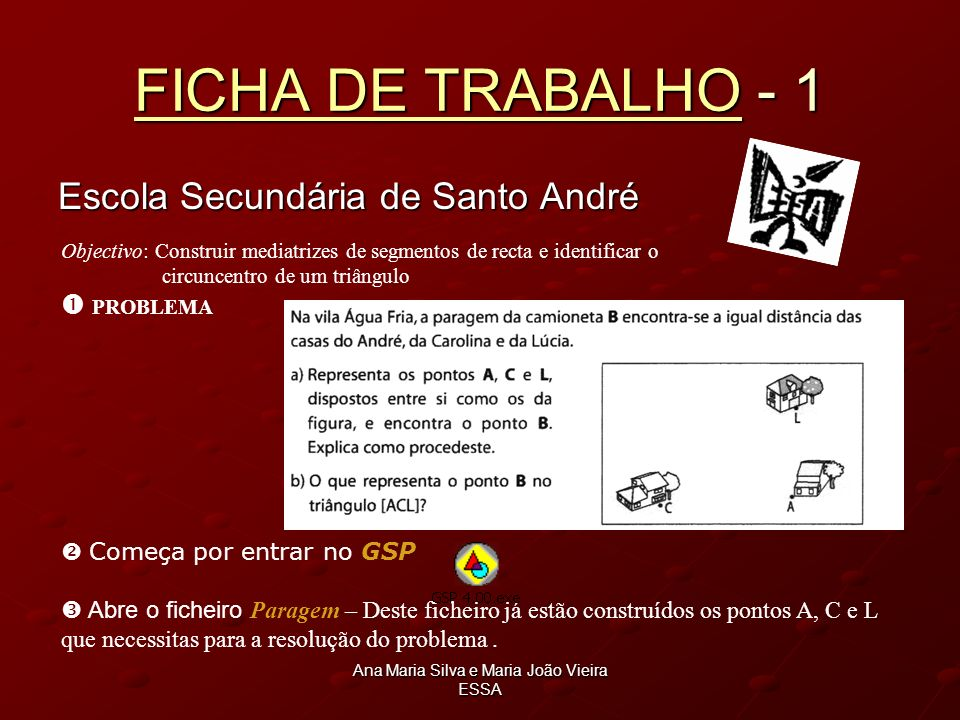 Ana Maria Silva e Maria João Vieira ESSA FICHA DE TRABALHOFICHA DE TRABALHO - 1 FICHA DE TRABALHO Escola Secundária de Santo André Objectivo: Construi
