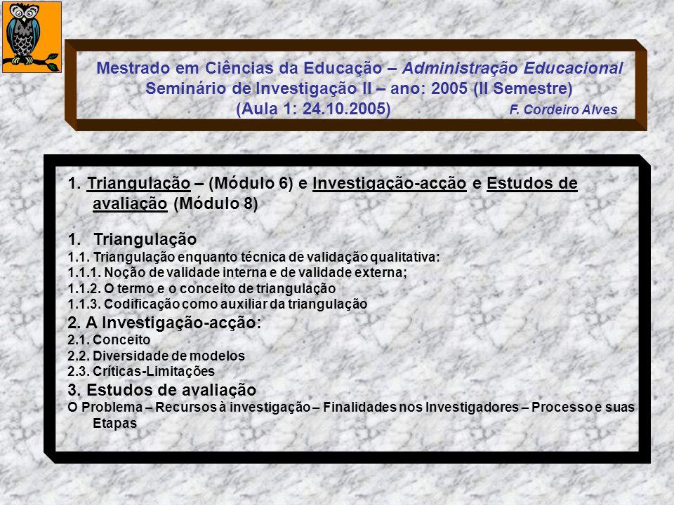 1. Triangulação – (Módulo 6) e Investigação-acção e Estudos de avaliação (Módulo 8) 1.Triangulação 1.1. Triangulação enquanto técnica de validação qua