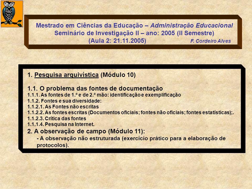 1. Pesquisa arquivística (Módulo 10) 1.1. O problema das fontes de documentação 1.1.1. As fontes de 1.ª e de 2.ª mão: identificação e exemplificação 1