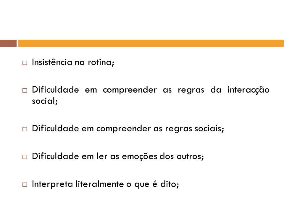 Insistência na rotina; Dificuldade em compreender as regras da interacção social; Dificuldade em compreender as regras sociais; Dificuldade em ler as