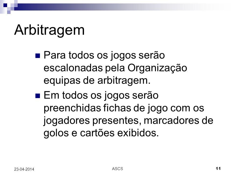 ASCS 11 23-04-2014 Arbitragem Para todos os jogos serão escalonadas pela Organização equipas de arbitragem.