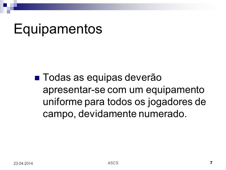 ASCS 7 23-04-2014 Equipamentos Todas as equipas deverão apresentar-se com um equipamento uniforme para todos os jogadores de campo, devidamente numerado.