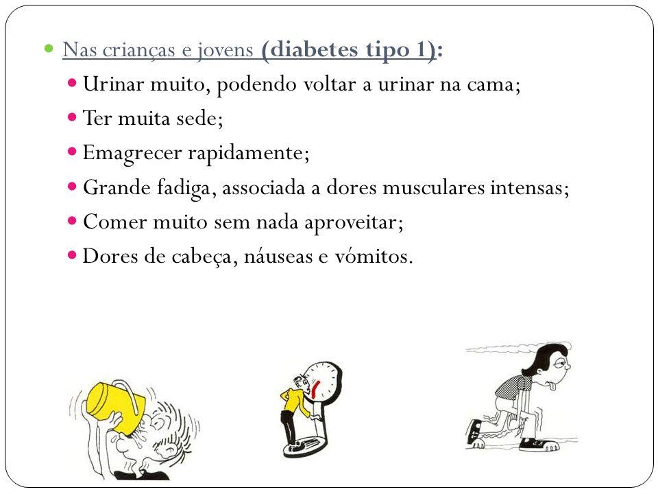 Nas crianças e jovens (diabetes tipo 1): Urinar muito, podendo voltar a urinar na cama; Ter muita sede; Emagrecer rapidamente; Grande fadiga, associad