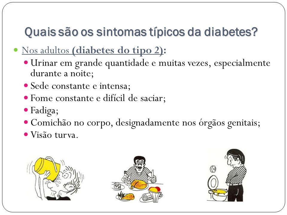 Quais são os sintomas típicos da diabetes? Nos adultos (diabetes do tipo 2): Urinar em grande quantidade e muitas vezes, especialmente durante a noite