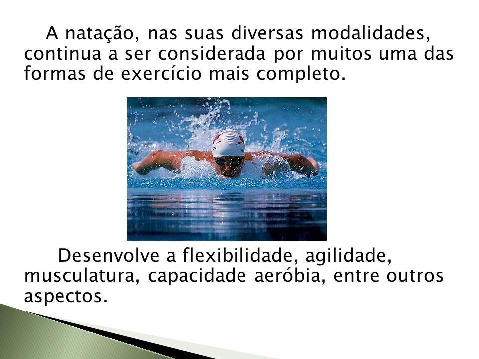 A natação, nas suas diversas modalidades, continua a ser considerada por muitos uma das formas de exercício mais completo. Desenvolve a flexibilidade,