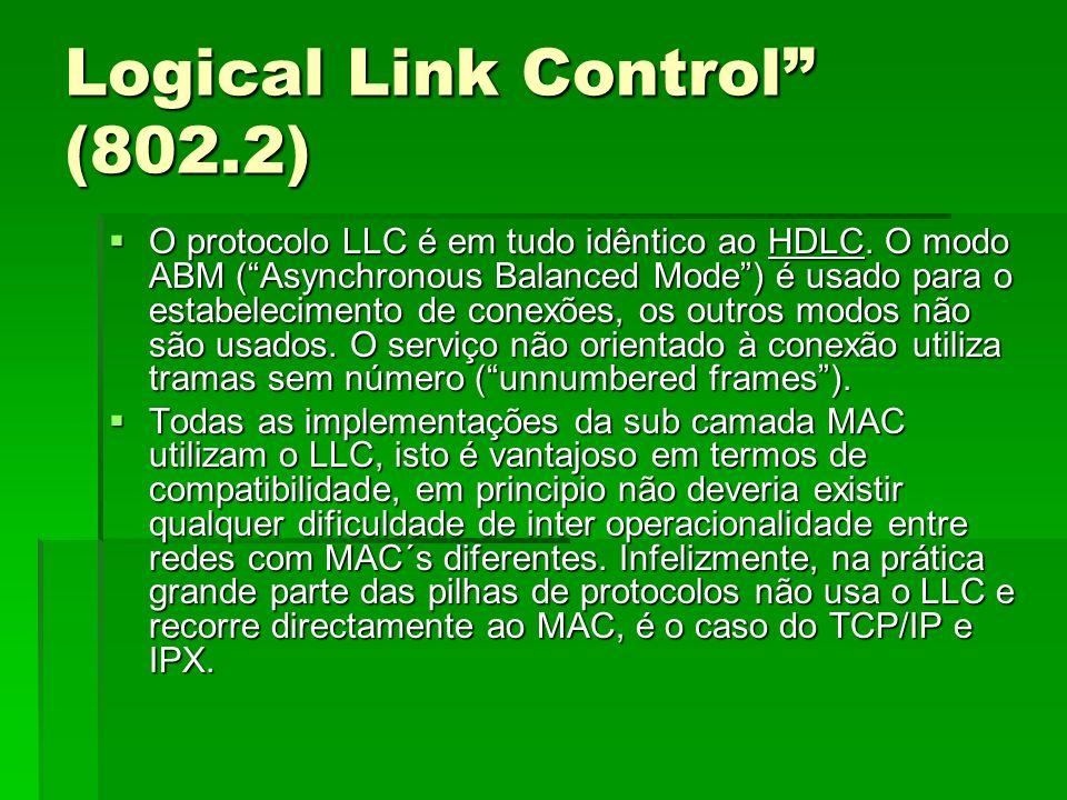 Logical Link Control (802.2) O protocolo LLC é em tudo idêntico ao HDLC. O modo ABM (Asynchronous Balanced Mode) é usado para o estabelecimento de con