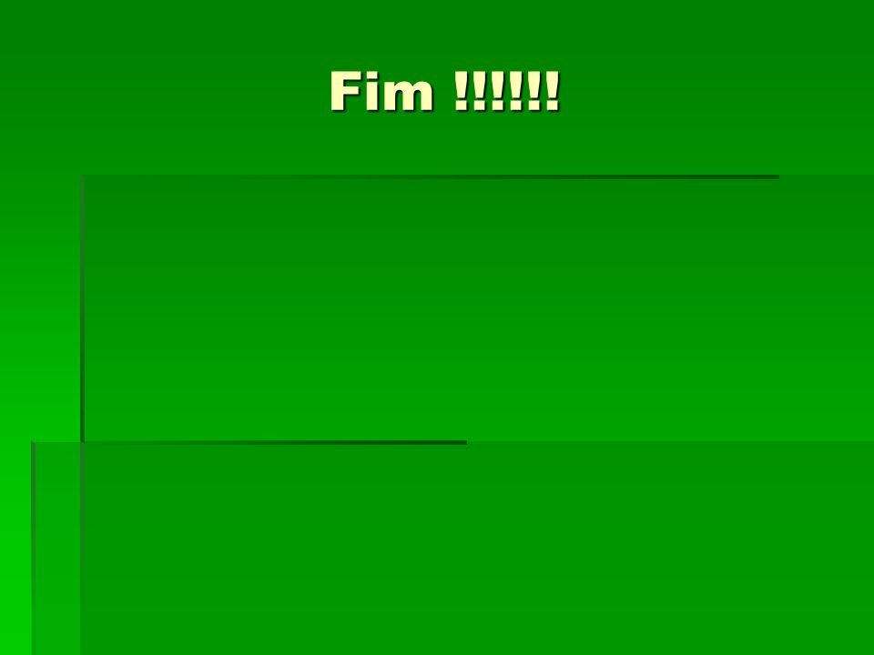 Fim !!!!!!
