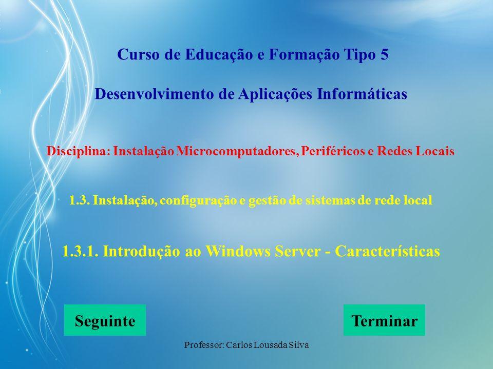 Professor: Carlos Lousada Silva Curso de Educação e Formação Tipo 5 Desenvolvimento de Aplicações Informáticas Disciplina: Instalação Microcomputadore