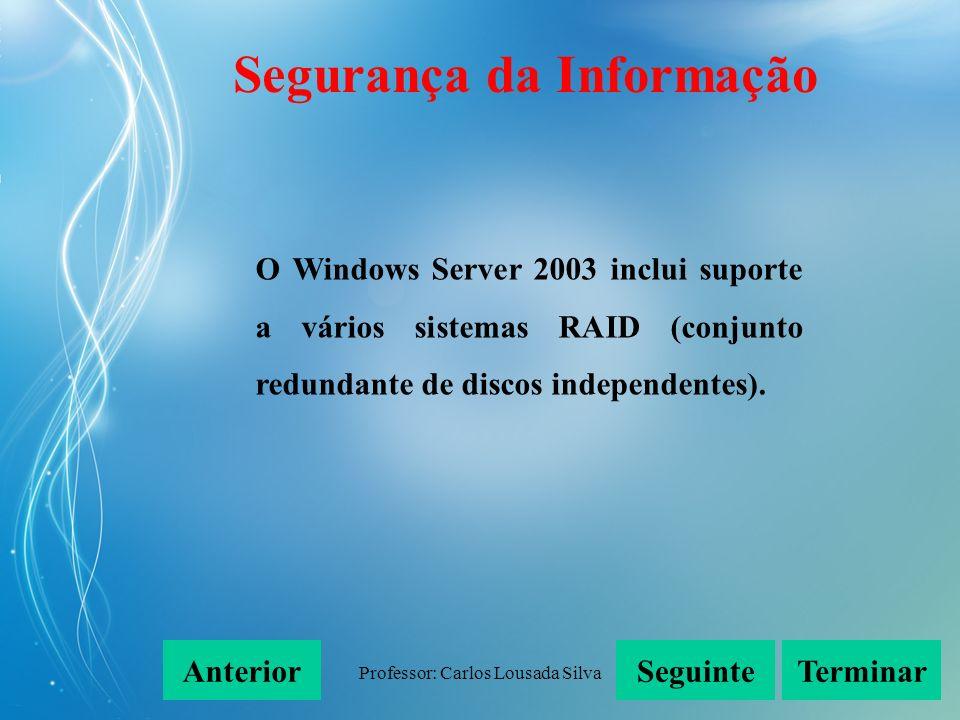 Professor: Carlos Lousada Silva O Windows Server 2003 inclui suporte a vários sistemas RAID (conjunto redundante de discos independentes). SeguinteAnt