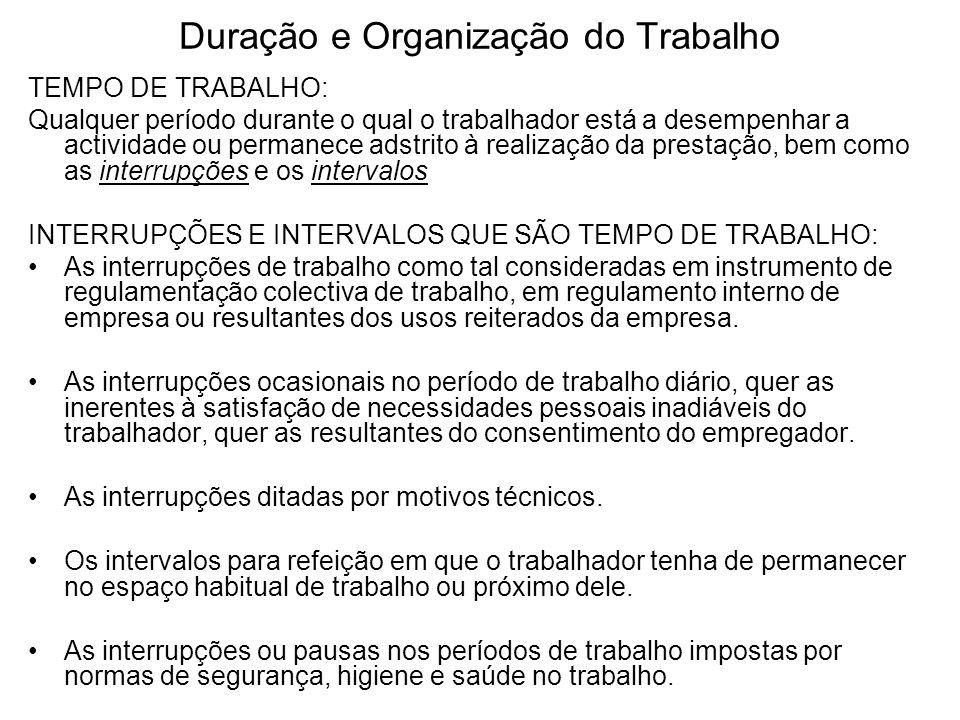 Duração e Organização do Trabalho TEMPO DE TRABALHO: Qualquer período durante o qual o trabalhador está a desempenhar a actividade ou permanece adstri