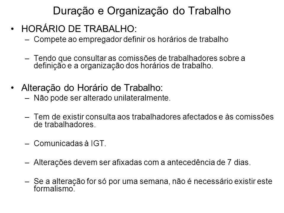 Duração e Organização do Trabalho HORÁRIO DE TRABALHO: –Compete ao empregador definir os horários de trabalho –Tendo que consultar as comissões de tra