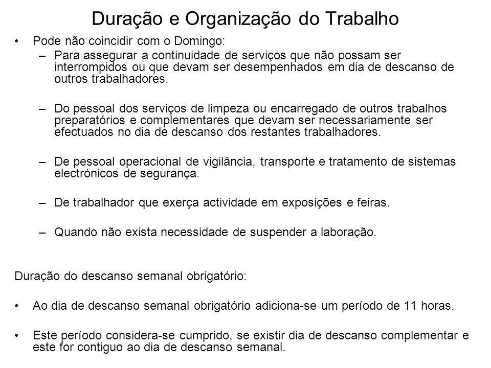 Duração e Organização do Trabalho Pode não coincidir com o Domingo: –Para assegurar a continuidade de serviços que não possam ser interrompidos ou que