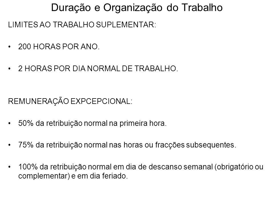 Duração e Organização do Trabalho LIMITES AO TRABALHO SUPLEMENTAR: 200 HORAS POR ANO. 2 HORAS POR DIA NORMAL DE TRABALHO. REMUNERAÇÃO EXPCEPCIONAL: 50