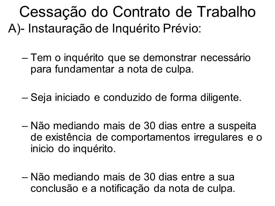 Cessação do Contrato de Trabalho A)- Instauração de Inquérito Prévio: –Tem o inquérito que se demonstrar necessário para fundamentar a nota de culpa.