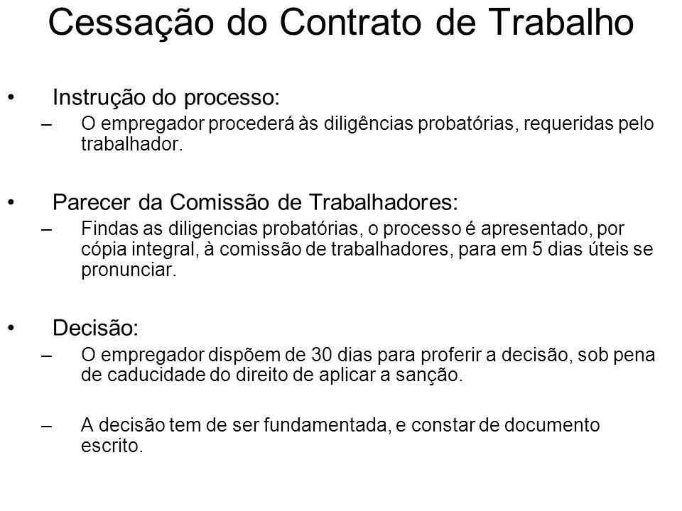 Cessação do Contrato de Trabalho Instrução do processo: –O empregador procederá às diligências probatórias, requeridas pelo trabalhador. Parecer da Co