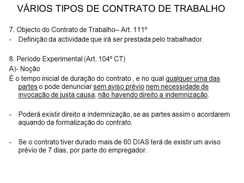 VÁRIOS TIPOS DE CONTRATO DE TRABALHO 7. Objecto do Contrato de Trabalho– Art. 111º -Definição da actividade que irá ser prestada pelo trabalhador. 8.