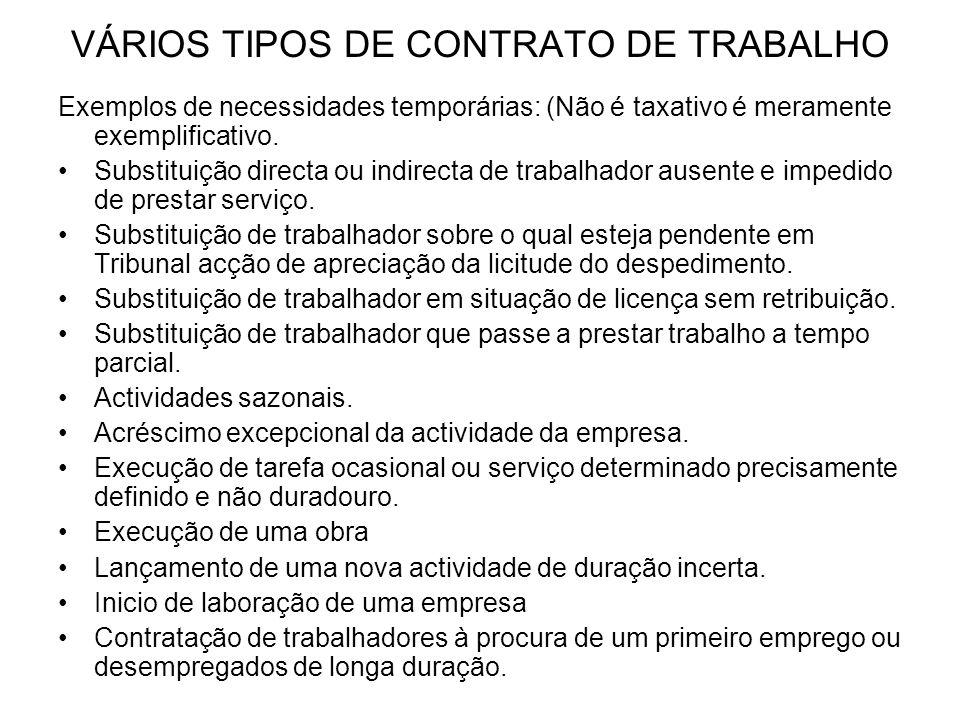 VÁRIOS TIPOS DE CONTRATO DE TRABALHO Exemplos de necessidades temporárias: (Não é taxativo é meramente exemplificativo. Substituição directa ou indire