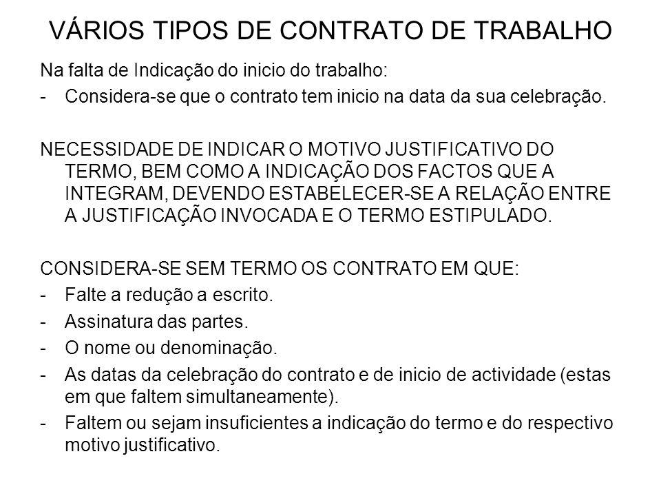 VÁRIOS TIPOS DE CONTRATO DE TRABALHO Na falta de Indicação do inicio do trabalho: -Considera-se que o contrato tem inicio na data da sua celebração. N