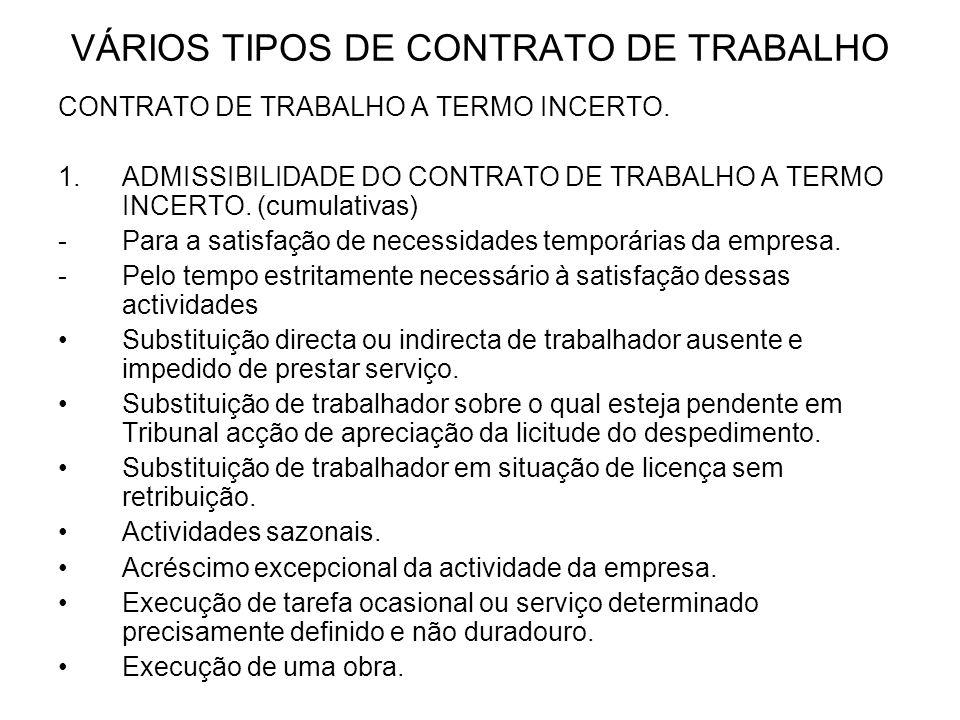 VÁRIOS TIPOS DE CONTRATO DE TRABALHO CONTRATO DE TRABALHO A TERMO INCERTO. 1.ADMISSIBILIDADE DO CONTRATO DE TRABALHO A TERMO INCERTO. (cumulativas) -P