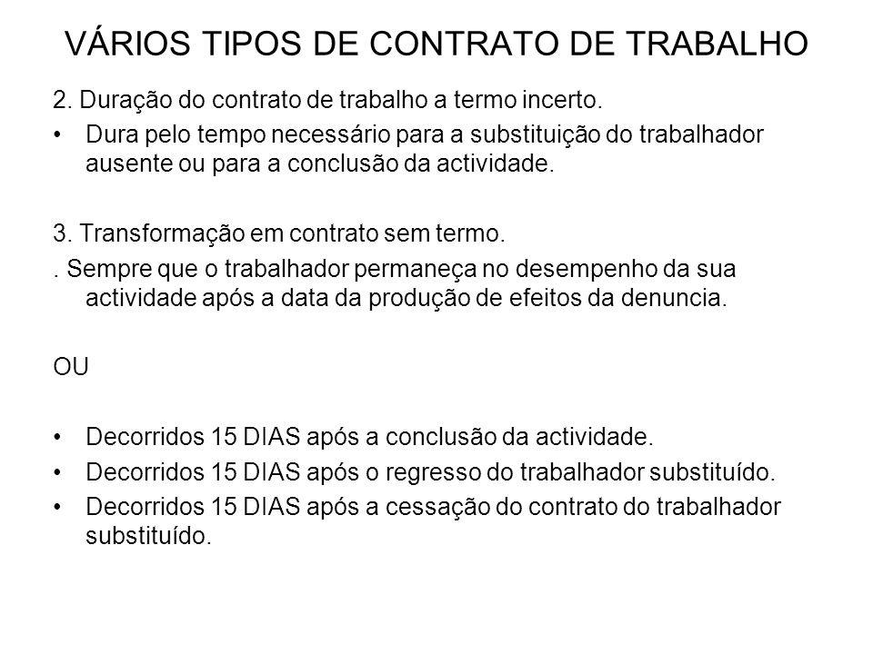 VÁRIOS TIPOS DE CONTRATO DE TRABALHO 2. Duração do contrato de trabalho a termo incerto. Dura pelo tempo necessário para a substituição do trabalhador