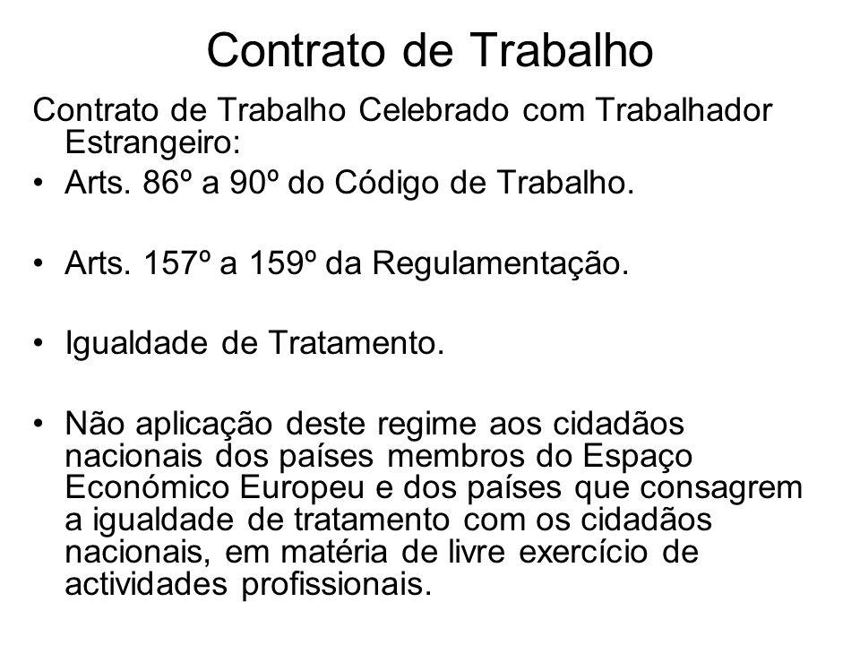 Contrato de Trabalho Contrato de Trabalho Celebrado com Trabalhador Estrangeiro: Arts. 86º a 90º do Código de Trabalho. Arts. 157º a 159º da Regulamen