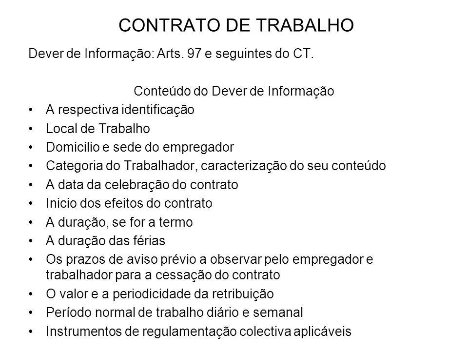 CONTRATO DE TRABALHO Dever de Informação: Arts. 97 e seguintes do CT. Conteúdo do Dever de Informação A respectiva identificação Local de Trabalho Dom
