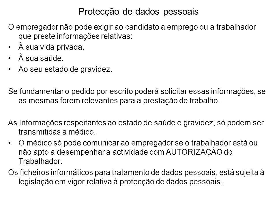 Protecção de dados pessoais O empregador não pode exigir ao candidato a emprego ou a trabalhador que preste informações relativas: À sua vida privada.