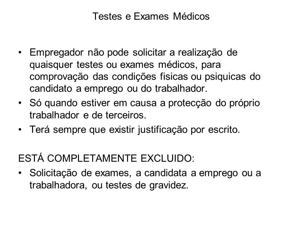 Testes e Exames Médicos Empregador não pode solicitar a realização de quaisquer testes ou exames médicos, para comprovação das condições fisicas ou ps