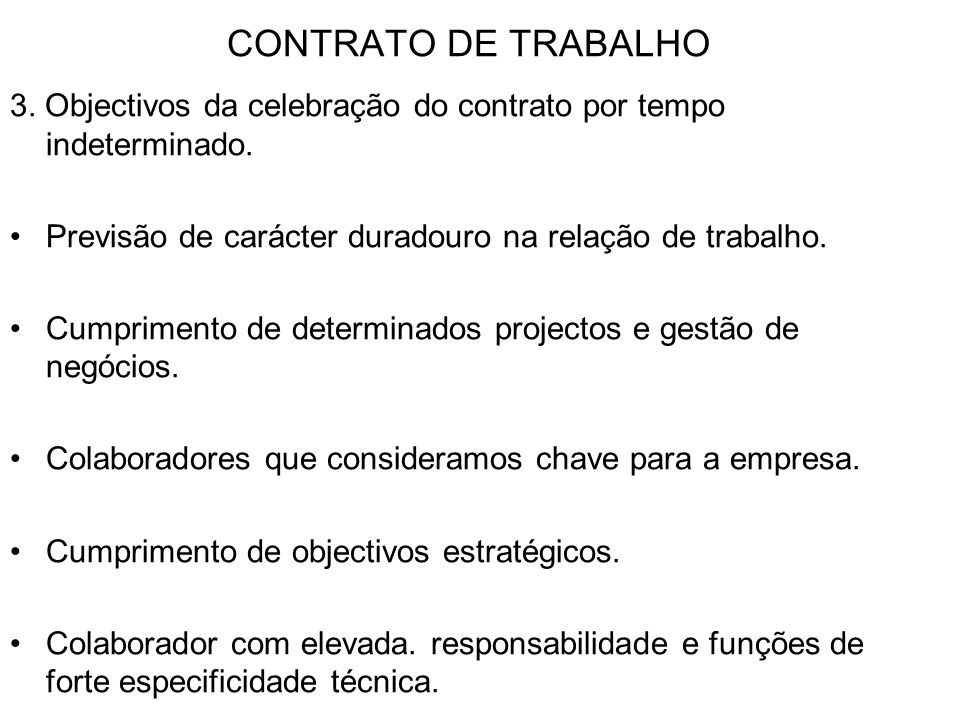 CONTRATO DE TRABALHO 3. Objectivos da celebração do contrato por tempo indeterminado. Previsão de carácter duradouro na relação de trabalho. Cumprimen