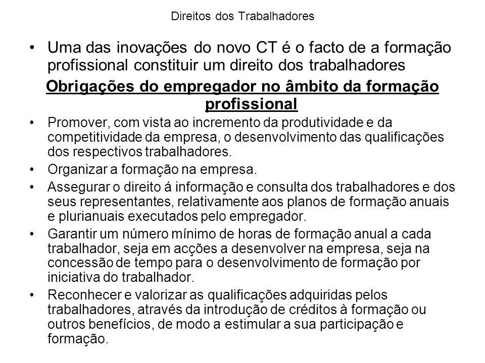 Direitos dos Trabalhadores Uma das inovações do novo CT é o facto de a formação profissional constituir um direito dos trabalhadores Obrigações do emp