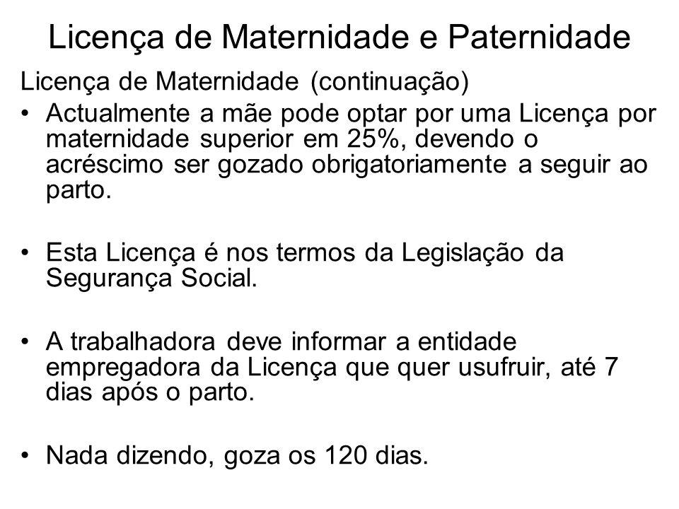 Licença de Maternidade e Paternidade Licença de Maternidade (continuação) Actualmente a mãe pode optar por uma Licença por maternidade superior em 25%