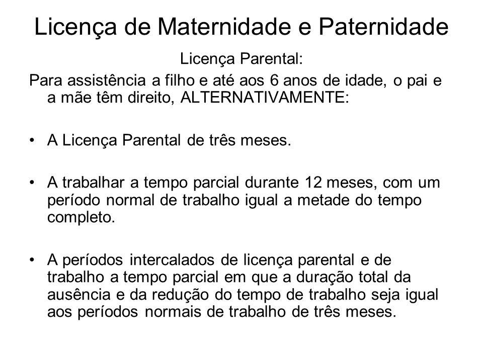 Licença de Maternidade e Paternidade Licença Parental: Para assistência a filho e até aos 6 anos de idade, o pai e a mãe têm direito, ALTERNATIVAMENTE