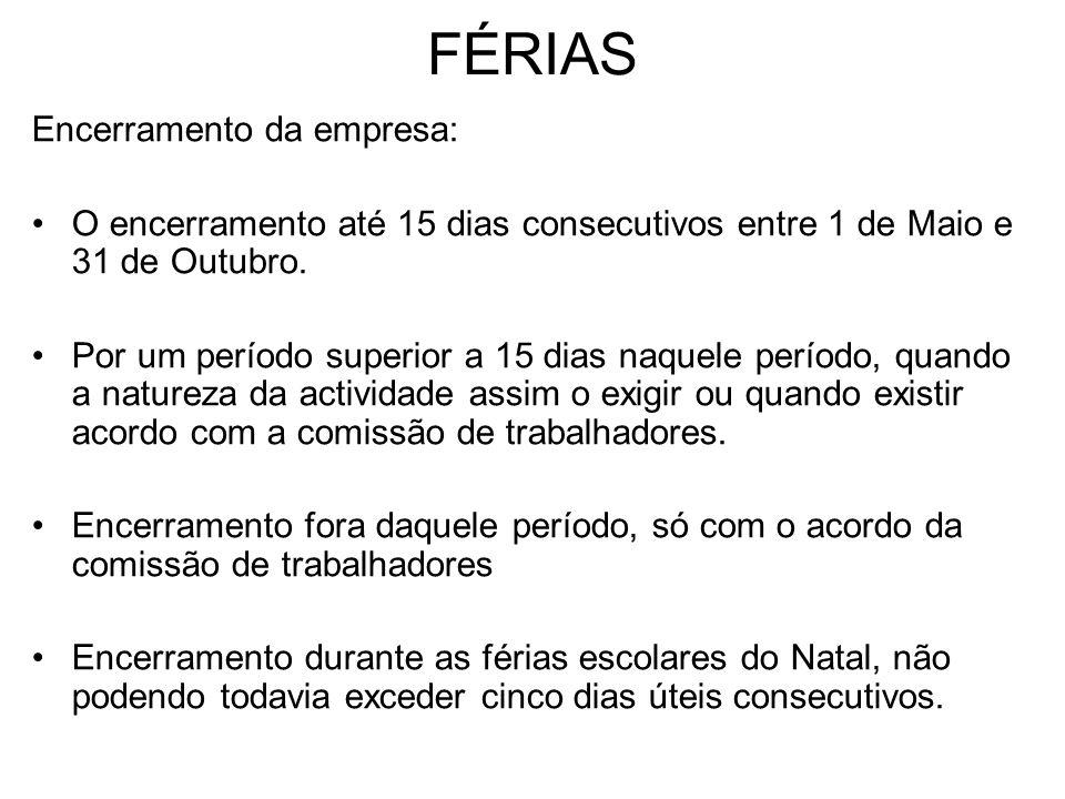 FÉRIAS Encerramento da empresa: O encerramento até 15 dias consecutivos entre 1 de Maio e 31 de Outubro. Por um período superior a 15 dias naquele per