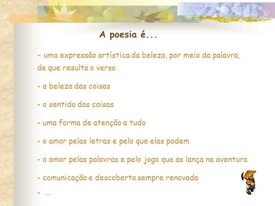 Os poemas podem ser agrupados em estrofes (conjunto de versos) com dois, três, quatro,...