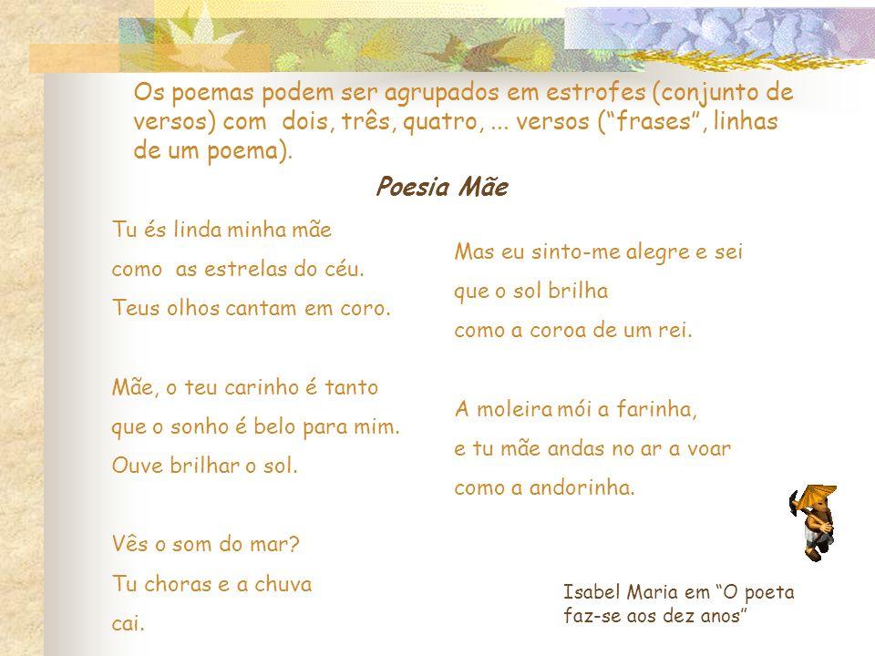 Os poemas podem ser agrupados em estrofes (conjunto de versos) com dois, três, quatro,... versos (frases, linhas de um poema). Tu és linda minha mãe c