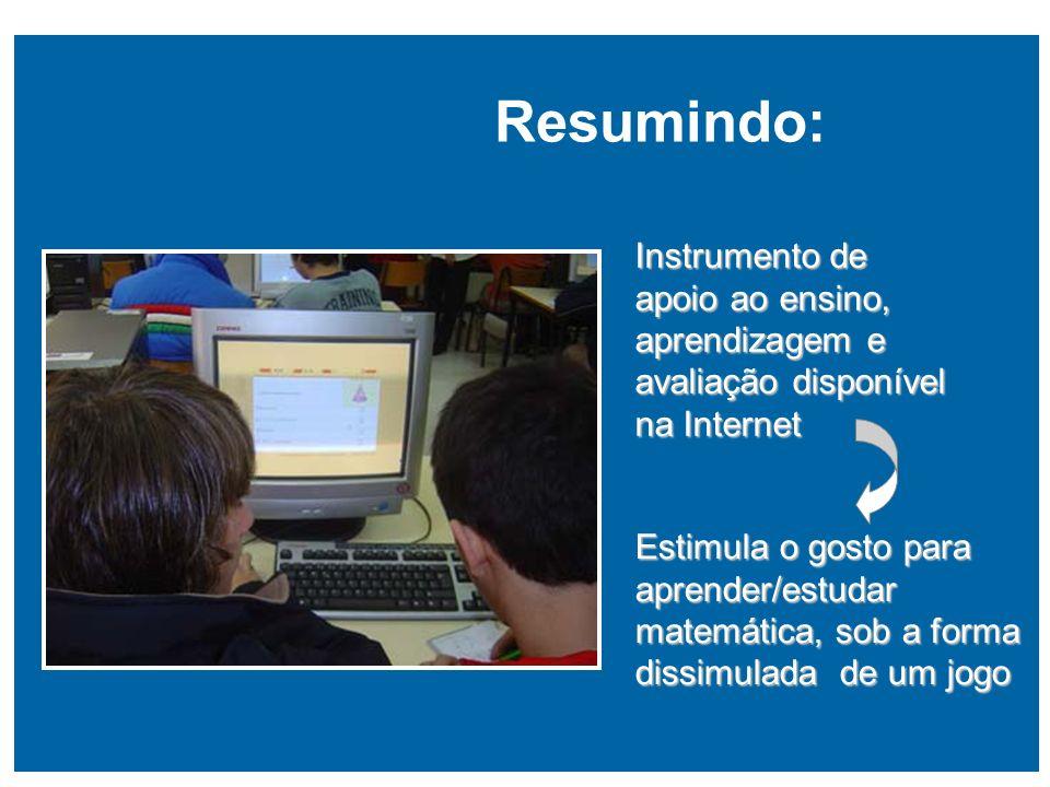 Instrumento de apoio ao ensino, aprendizagem e avaliação disponível na Internet Estimula o gosto para aprender/estudar matemática, sob a forma dissimu